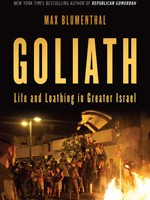 Goliath - Life and Loathing in Greater Israel by Max Blumenthal